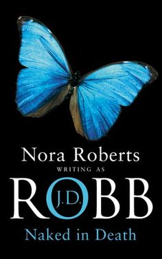 "Naked in Death... Book 1 in the ""In Death"" Series by JD Robb aka Nora Roberts"
