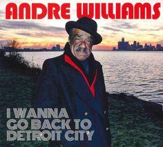 Andre Williams - I Wanna Go Back To Detroit City