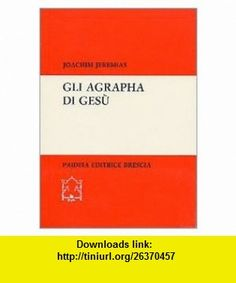 Gli agrapha di Ges� (9788839402097) Joachim Jeremias , ISBN-10: 8839402098  , ISBN-13: 978-8839402097 ,  , tutorials , pdf , ebook , torrent , downloads , rapidshare , filesonic , hotfile , megaupload , fileserve