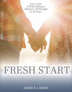 Become a wife of prayer, influence, and strength in 40 days.  Who doesn't need a fresh start?