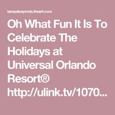 Oh What Fun It Is To Celebrate The Holidays at Universal Orlando Resort®  http://ulink.tv/107090-1u6r2a_link