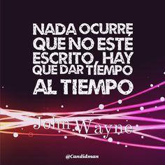 """""""Nada ocurre que no esté escrito, hay que dar #Tiempo al tiempo"""". #JohnWayne #Citas #Frases @candidman"""