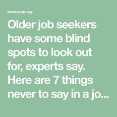 Older job seekers have some blind spots to look out for, experts say. Here are job seekers have some blind spots to look out for, experts say. Here are 7 things never to say in a job interview, and what to say instead. Job Interview Answers, Job Interview Preparation, Job Interview Tips, Job Interviews, Interview Process, Job Resume, Resume Tips, Resume Ideas, Resume Examples