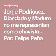 Jorge Rodríguez, Diosdado y Maduro no me representan como chavista - Por: Felipe Peña
