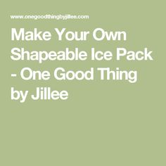 Make Your Own Shapeable Ice Pack - One Good Thing by Jillee