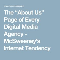 "The ""About Us"" Page of Every Digital Media Agency - McSweeney's Internet Tendency"