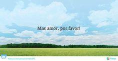 Mas amor, por favor! #Inspiração #comecarodia