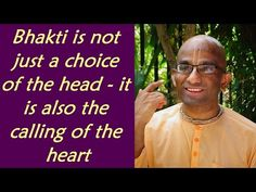 Bhakti is not just a choice of the head – it is also the calling of the heart