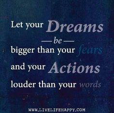 Let your dreams be bigger than your fears and your actions louder than your words.  Inspirational • quote