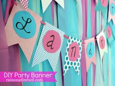 DIY Birthday Party Banner Tutorial. pinning because its cute and useful, AND it is also the first time I have ever seen someone spell there name like mine, LandrY! <3