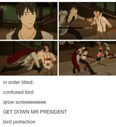 My favorites are 'qrow screeeeeeeee' and 'GET DOWN, MR. PRESIDENT'