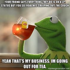 Kermit the frog none of my business ..lol