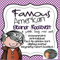 Famous American- Eleanor Roosevelt Mini Unit PowerPoint & Printables from Ivy Taul on TeachersNotebook.com -  (70 pages)  - This is a week long unit on Famous American Eleanor Roosevelt. Unit covers Eleanor Roosevelt as a humanitarian, First Lady of the United States, delegate to the United Nations, and more! Students will compare and contrast their life to Eleanor's, cut