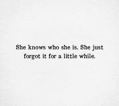 """She knows who she is. She just forgot it for a while. - Coole Sprüche - The Stylish Quotes Self Love Quotes, Mood Quotes, Poetry Quotes, True Quotes, Positive Quotes, Quotes To Live By, She Is Quotes, Inspirational Confidence Quotes, Wisdom Quotes"