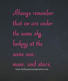 cute quotes for long distance relationships image -Always remember that we are under the same sky, looking at the same sun, moon, and stars Cute Funny Love Quotes, Cute Couple Quotes, Girly Quotes, Love Quotes For Him, Romantic Quotes, Long Distance Love Quotes, Long Distance Relationship Quotes, Distance Relationships, Regret Quotes