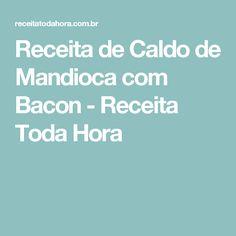 Receita de Caldo de Mandioca com Bacon - Receita Toda Hora