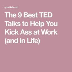 The 9 Best TED Talks to Help You Kick Ass at Work (and in Life)