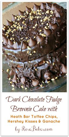 Dark Chocolate Fudge Brownie Cake with Heath Toffee Chips, Ganache and Hershey Kisses Pinterest