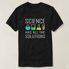 Science has all the Solutions - funny science T-Shirt - tap, personalize, buy right now! Nerdy Shirts, Cool Shirts, Funny Shirts, Funny Science Shirts, Science Humor, Funny Science Quotes, Biology Humor, Chemistry Jokes, Grammar Humor
