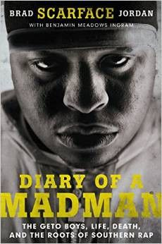 """Brad 'Scarface' Jordan """"Diary of a Madman: The Geto Boys, Life, Death, and the Roots of Southern Rap"""" Hardcover [07/15]"""