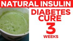Cure Diabetes In 3 Weeks    Natural Insulin For Curing Diabetes