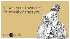 if i was your coworker, id sexually harass you http://media-cache6.pinterest.com/upload/234398355575889885_WKy4SQh0_f.jpg rachel_melanie hilariouss