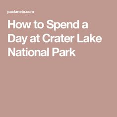 How to Spend a Day at Crater Lake National Park