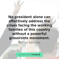 Here are 60 inspirational and motivational quotes by Bernie Sanders. Find more motivational and life quotes at Everydaypower.com #berniesanders #memes #quotes #positivequotes Daily Life Quotes, Positive Quotes For Life, Motivational Quotes For Life, Wise Quotes, Success Quotes, Quotes To Live By, Democracy Quotes, Educational Quotes, Amazing Inspirational Quotes