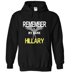 Remember my name Hillary - #gifts for guys #student gift. FASTER => https://www.sunfrog.com/LifeStyle/Remember-my-name-Hillary-6034-Black-22103744-Hoodie.html?68278