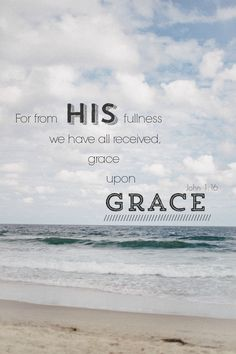 Quote . Ocean . Bible verse . Quote about grace . Travel . Scenery . John 1:16