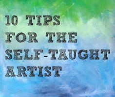 Push Past Ordinary: 10 Tips For The Self-Taught Artist
