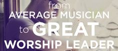 From Average Musician to Great Worship Leader
