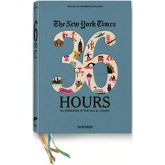 The New York Times 36 Hours: 150 Weekends in the USA & Canada