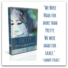 "Treat yourself to a copy of ""Pretty – Breaking Free from the Illusions of a Superficial Life"" - be encouraged to live a bold and authentic life, free from the tempting comfort of facades. By Tammy Strait"