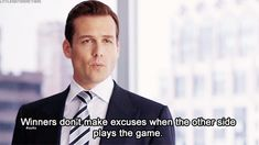"""Winners don't make excuses when the other side plays the game."" Harvey Specter #Suits"