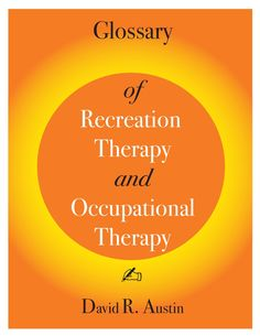 glossary-of-recreation-therapy-and-occupational-therapy by ElisaMendelsohn via Slideshare