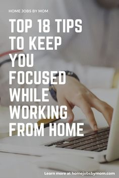Top 18 Tips to Keep You Focused While Working from Home #workingfromhome #workingfromhomelife