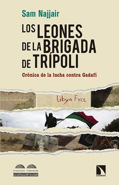 Los leones de la brigada de Trípoli : crónica de la lucha contra Gadafi / Sam Najjair PublicaciónMadrid : Catarata, D.L. 2015