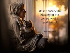 Life is a wonderful blessing ...