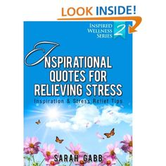 Inspirational Quotes for Relieving Stress: Inspiration & Stress Relief Tips (Inspired Wellness Series): Sarah Gabb: Amazon.com: Kindle Store