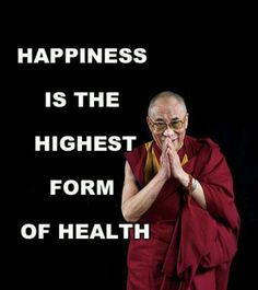 Happiness is the highest form of health #Dali Lama #Health #Quote