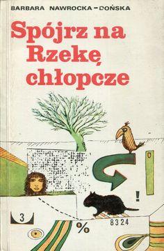 """""""Spójrz na Rzekę, chłopcze"""" Barbara Nawrocka-Dońska Cover by Jacek Kawalerowicz Published by Wydawnictwo Iskry 1977"""