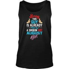 Sorry Guy Already Taken By Smokin Hot August Girl, Order HERE ==> https://www.sunfrog.com/LifeStyle/131986136-893844278.html?51147, Please tag & share with your friends who would love it,cycling workout, cycling outdoor, cycling motivation#motorcycles, #events, #gift  #legging #shirts #ideas #popular #shop #goat #sheep #dogs #cats #elephant #pets #art #cars #motorcycles #celebrities #DIY #crafts #design #food #drink #gardening #geek #hair #beauty #health #fitness