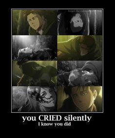 Shingeki no Kyojin - Cried Silently                           More like bawled loudly that people asked if I was okay