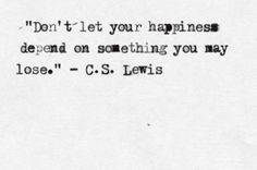 C.S. Lewis quote. I have to remember this.