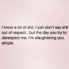 Respect is a 2 way street ..... cross it and die