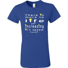 #Gandhi on Life White Letters Yellow Flowers Women's Value T-Shirt - Royal Blue | Mary and Jesus -- There is more to life than increasing it's speed. -- From Auntie Shoe.