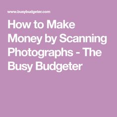 How to Make Money by Scanning Photographs - The Busy Budgeter
