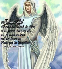 Archangel Zadkiel Please bless me with the ability to be positive about my life, my given opportunities, and my future, too Thank you for being there  Visit www.AskAnAngel.org