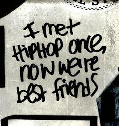I met hip hop once, now we're best friends.
